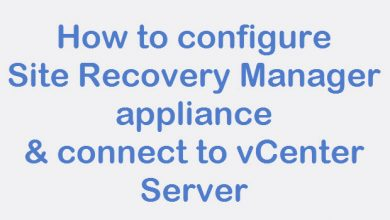 Photo of How to configure Site Recovery Manager appliance & connect to vCenter Server