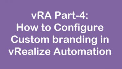 Photo of vRA Part-4: How to Configure Custom Branding in vRealize Automation