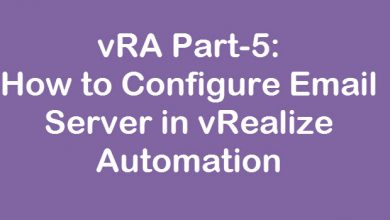 Photo of vRA Part-5: How to Configure Email Server in vRealize Automation
