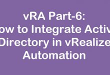 Photo of vRA Part-6: How to Integrate Active Directory in vRealize Automation
