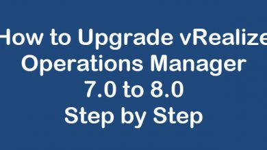 Photo of How to Upgrade vRealize Operations Manager 7.0 to 8.0 Step by Step